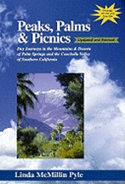 bokomslag Peaks, Palms & Picnics: Day Journeys in the Mountains & Deserts of Palm Springs and the Coachella Valley of Southern California