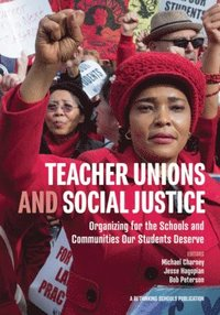 bokomslag Teacher Unions and Social Justice: Organizing for the Schools and Communities Our Students Deserve