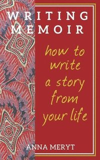 bokomslag Writing Memoir: How to tell a story from your life
