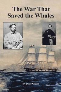 bokomslag The War that Saved the Whales: The Confederate War Against the Yankee Whalers