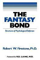 bokomslag The Fantasy Bond: Effects of Psychological Defenses on Interpersonal Relations