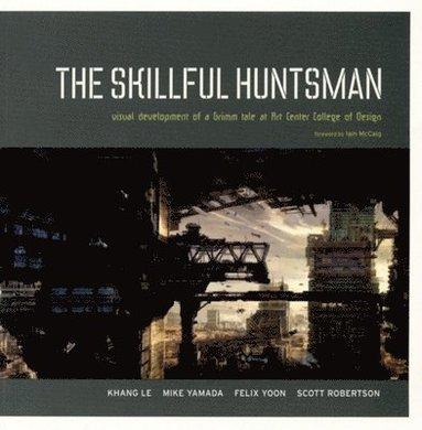 bokomslag The Skillful Huntsman: Visual Development of a Grimm Tale