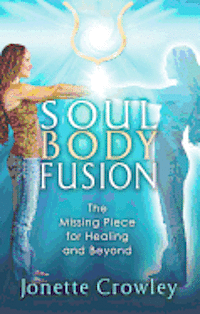 bokomslag Soul Body Fusion: The Missing Piece for Healing and Beyond