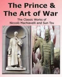 bokomslag The Prince &; The Art of War - The Classic Works of Niccolo Machiavelli and Sun Tzu