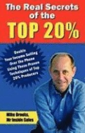 bokomslag The Real Secrets of the Top 20%: How to Double Your Income Selling Over the Phone