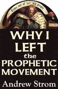 bokomslag Why I Left the Prophetic Movement.. Gold Dust &; 'Laughing Revivals'.. to Heed John Paul Jackson, Patricia King &; Todd Bentley, or Men Like Leonard Ravenhill &; David Wilkerson ?
