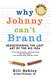 bokomslag Why Johnny Can't Brand: Rediscovering the Lost Art of the Big Idea