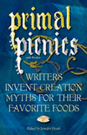 bokomslag Primal Picnics: Writers Invent Creation Myths for their Favorite Foods (With Recipes)