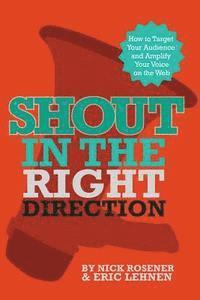 bokomslag Shout In The Right Direction: Target Your Audience and Amplify Your Voice on the Web