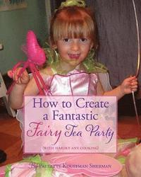 bokomslag How to Create a Fantastic Fairy Tea Party (With Hardly Any Cooking)