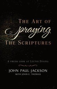 bokomslag The Art of Praying the Scriptures: A Fresh Look at Lectio Divina