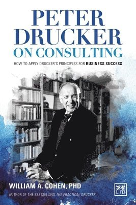 bokomslag Peter Drucker on Consulting: How to Apply Drucker's Principles for Business Success: 2016
