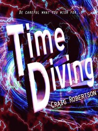 bokomslag Time Diving: Be Careful What You Wish For...