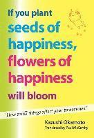 bokomslag If You Plant Seeds of Happiness, Flowers of Happiness Will Bloom