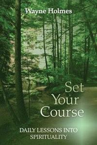 bokomslag Set Your Course: Daily Lessons Into Spirituality For The Religious Recovery Program