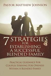 bokomslag 7 Strategies for Establishing a Successful Blended Family: Practical Guidance For Couples Striving For Oneness Within A Blended Family