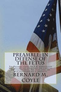 bokomslag Preamble: In Defense of the Fetus: The Preamble States the U.S. Constitution Was Ordained and Established for Ourselves and Our