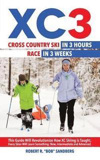 bokomslag Xc3: Cross Country Ski in 3 Hours; Race in 3 Weeks