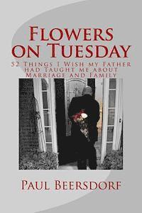 bokomslag Flowers on Tuesday: 52 Things I Wish my Father had Taught me about Marriage and Family