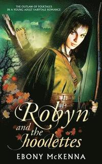 bokomslag Robyn and the Hoodettes: The legend of folklore in a young adult fairytale romance.