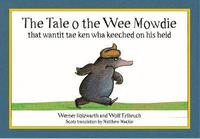bokomslag The Tale o the Wee Mowdie that wantit tae ken wha keeched on his heid
