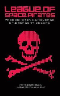 bokomslag League of Space Pirates: Precognitive Universe of Emergent Desire
