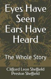 bokomslag Eyes Have Seen Ears Have Heard: The Whole Story