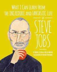 bokomslag What I Can Learn from the Incredible and Fantastic Life of Steve Jobs