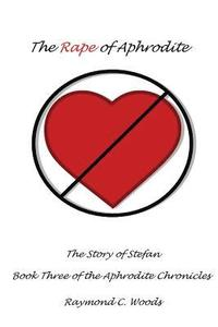 bokomslag The Rape of Aphrodite: The Story of Stefan Book Three of the Aphrodite Chronicles