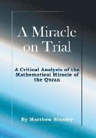bokomslag A Miracle on Trial: A Critical Analysis of the Mathematical Miracle of the Quran