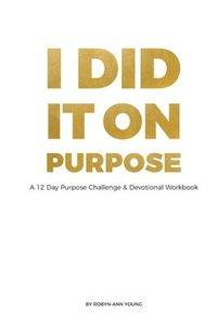 bokomslag I DID IT ON PURPOSE - 12 Day Devotional Workbook *Full Color*