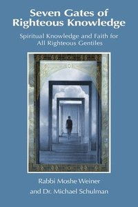 bokomslag Seven Gates of Righteous Knowledge: A Compendium of Spiritual Knowledge and Faith for the Noahide Movement and All Righteous Gentiles
