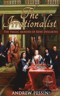 bokomslag The Irrationalist: The Tragic Murder of René Descartes