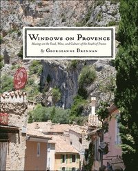 bokomslag Windows on Provence: Musings on the Food, Wine, and Culture of the South of France