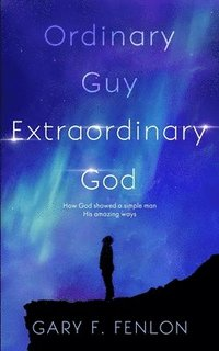 bokomslag Ordinary Guy Extraordinary God: How God Showed a Simple Man His Amazing Ways