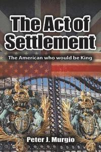 bokomslag The Act of Settlement: The American Who Would Be King