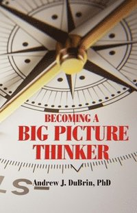 bokomslag Becoming a Big Picture Thinker: Without Neglecting the Details