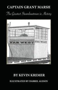 bokomslag Captain Grant Marsh: The Greatest Steamboatman in History