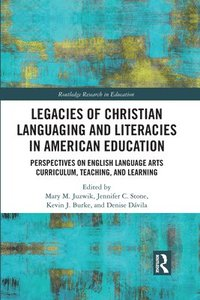 bokomslag Legacies of Christian Languaging and Literacies in American Education