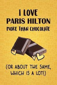 bokomslag I Love Paris Hilton More Than Chocolate (Or About The Same, Which Is A Lot!): Paris Hilton Designer Notebook