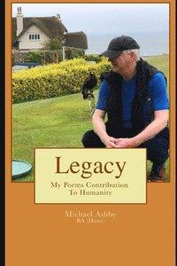bokomslag Legacy: My Poems Contribution To Humanity