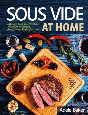 bokomslag SousVideatHome: EssentialSousVideCookbook With Over 50 Recipes For Cooking Under Pressure