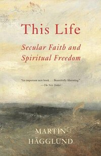 bokomslag This Life: Secular Faith and Spiritual Freedom