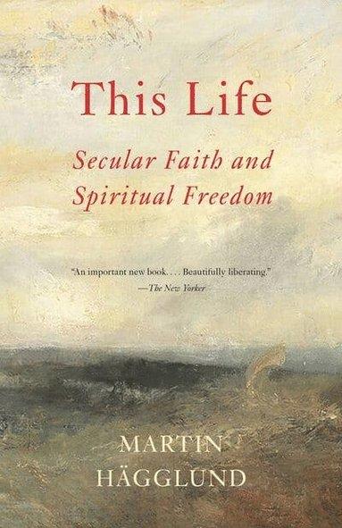 bokomslag This Life: Secular Faith and Spiritual Freedom
