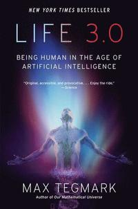 bokomslag Life 3.0: Being Human in the Age of Artificial Intelligence