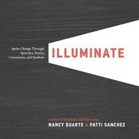 bokomslag Illuminate: Ignite Change Through Speeches, Stories, Ceremonies, and Symbols