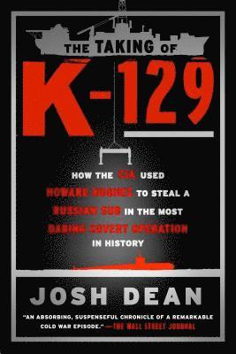 bokomslag The Taking of K-129: How the CIA Used Howard Hughes to Steal a Russian Sub in the Most Daring Covert Operation in History