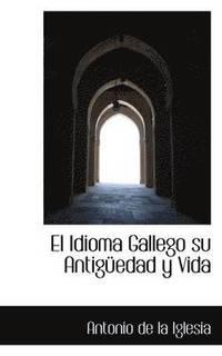 bokomslag El Idioma Gallego, Su Antiguedad y Vida