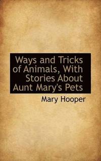 bokomslag Ways and Tricks of Animals, with Stories about Aunt Mary's Pets