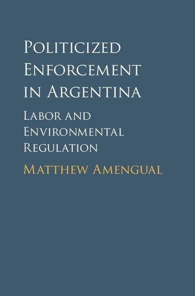 bokomslag Politicized Enforcement in Argentina: Labor and Environmental Regulation